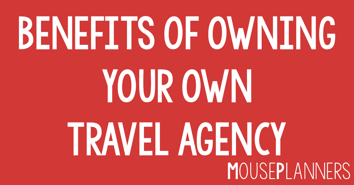 Benefits of owning your own Disney Travel Agency